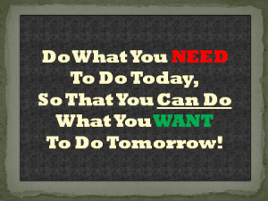 Do What You NEED To Do Today